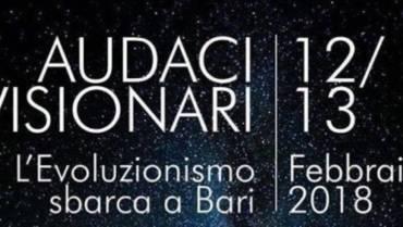 Audaci e Visionari – L' Evoluzionismo sbarca a Bari